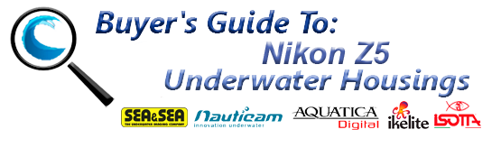 Buyers Guide for Nikon Z5 Underwater Housing