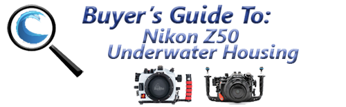 Nikon Z50 Underwater Housing Guide